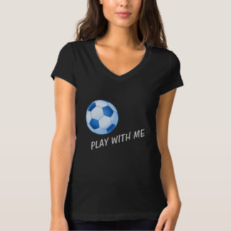 Play with me | Blue Soccer Football T-Shirt
