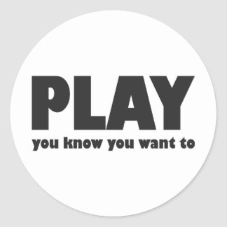 Play - you know you want to classic round sticker