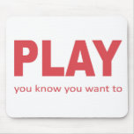 Play - you know you want to mousepad