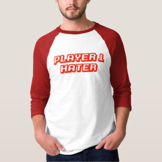 Player 1 Hater T-Shirt