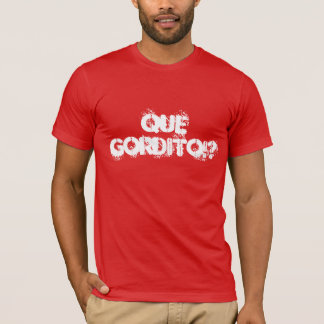 Player T-Shirt That Gordito?
