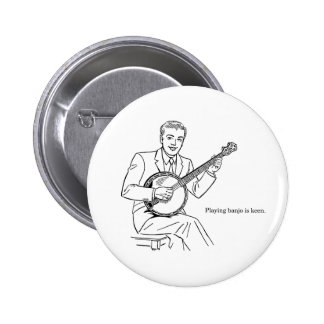 Playing Banjo Is Keen 2 Inch Round Button