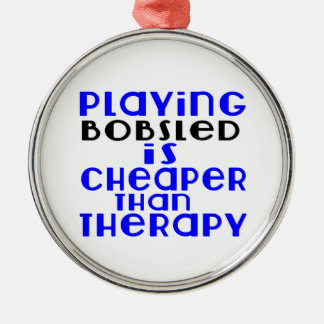Playing Bobsled Cheaper Than Therapy Metal Ornament