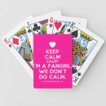 [Love heart] keep calm calm? i'm a fangirl. we don't do calm.  Playing Cards