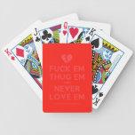 [Broken heart] fuck em thug em and never love em  Playing Cards