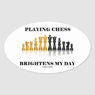 Playing Chess Brightens My Day (Chess Set) Oval Sticker