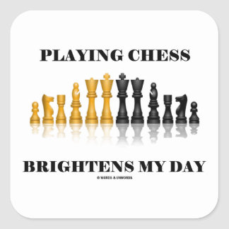 Playing Chess Brightens My Day (Chess Set) Square Sticker