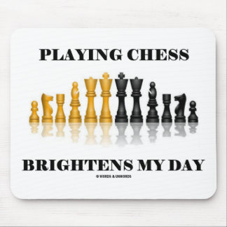 Playing Chess Brightens My Day (Reflective Chess) Mouse Pad