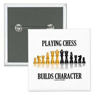 Playing Chess Builds Character (Reflective Chess) Pinback Button