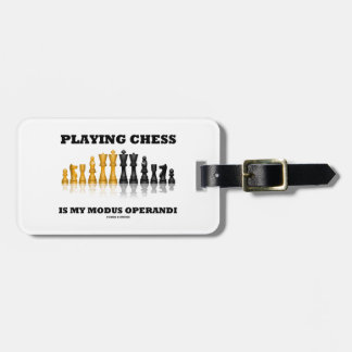Playing Chess Is My Modus Operandi Luggage Tag
