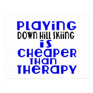 Playing Down Hill Skiing Cheaper Than Therapy Postcard