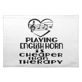 Playing English Horn Is Cheaper Than Therapy Cloth Placemat