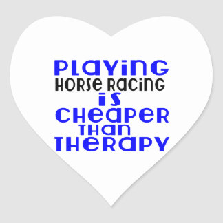 Playing Horse Racing Cheaper Than Therapy Heart Sticker