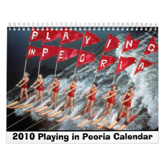 Playing in Peoria 2010 Wall Calendar