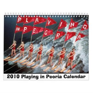 Playing in Peoria 2010 Wall Calendar