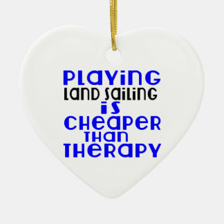 Playing Land Sailing Cheaper Than Therapy Ceramic Ornament