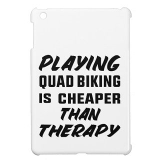 Playing Quad Biking is cheaper than therapy Case For The iPad Mini