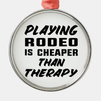 Playing Rodeo is cheaper than therapy Metal Ornament