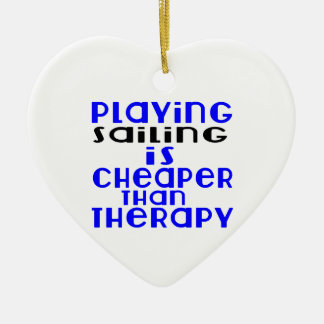 Playing Sailing Cheaper Than Therapy Ceramic Ornament