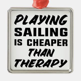 Playing Sailing is cheaper than therapy Metal Ornament