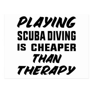Playing Scuba Diving  is cheaper than therapy Postcard