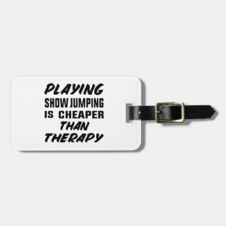 Playing Show jumping is cheaper than therapy Luggage Tag