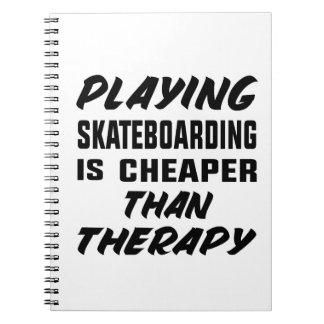 Playing Skate Boarding is cheaper than therapy Notebook