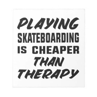 Playing Skate Boarding is cheaper than therapy Notepad