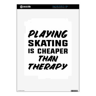 Playing Skating  is cheaper than therapy Skin For The iPad 2