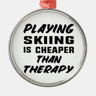 Playing Skiing is cheaper than therapy Metal Ornament