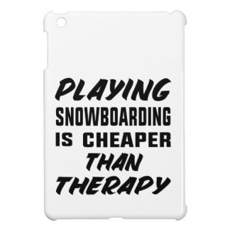 Playing Snow Boarding is cheaper than therapy iPad Mini Cover
