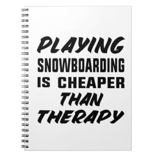 Playing Snow Boarding is cheaper than therapy Notebook