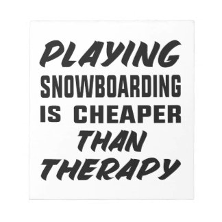 Playing Snow Boarding is cheaper than therapy Notepad
