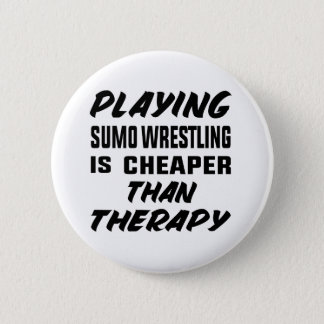 Playing Sumo Wrestling is cheaper than therapy Pinback Button