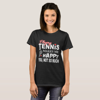 Playing-tennis-makes-me-happy.-You,-not-so-much