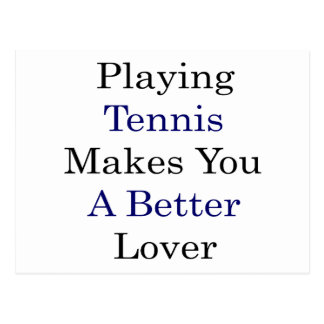 Playing Tennis Makes You A Better Lover Postcards