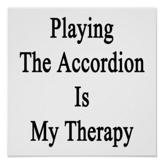 Playing The Accordion Is My Therapy Print