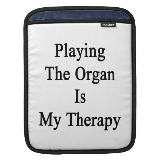 Playing The Organ Is My Therapy Sleeve For iPads