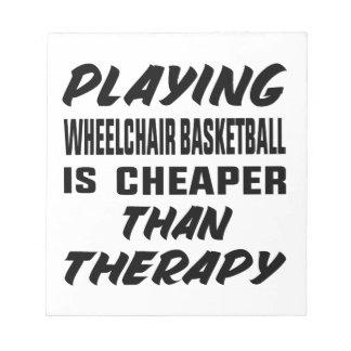 Playing Wheelchair basketball is cheaper than ther Notepad