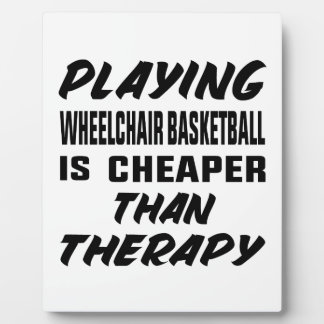 Playing Wheelchair basketball is cheaper than ther Plaque