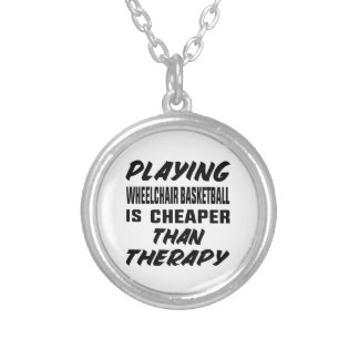 Playing Wheelchair basketball is cheaper than ther Silver Plated Necklace