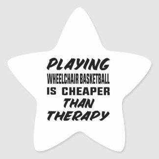 Playing Wheelchair basketball is cheaper than ther Star Sticker