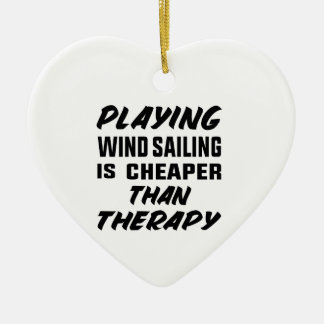 Playing Wind Sailing  is Cheaper than therapy Ceramic Ornament