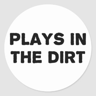 Plays in the Dirt Classic Round Sticker