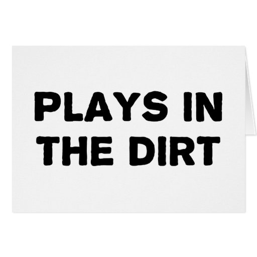 Plays in the Dirt Greeting Card