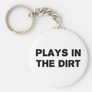 Plays in the Dirt Basic Round Button Keychain