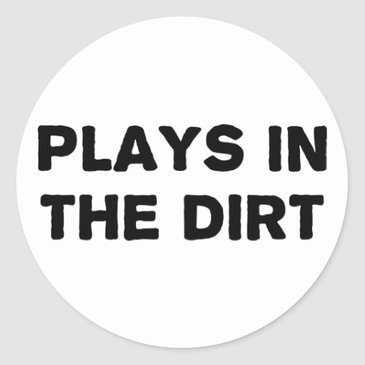 Plays in the Dirt Round Stickers