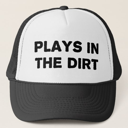 Plays in the Dirt Trucker Hat