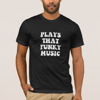 Plays That Funky Music T-Shirt