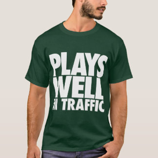 Plays Well In Traffic T-Shirt